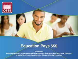 Education Pays $$$  Presenters: