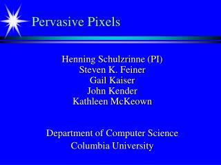 Pervasive Pixels