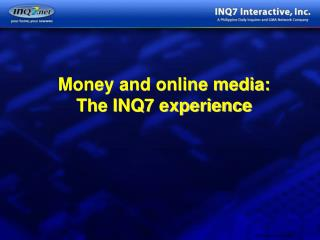 Money and online media:  The INQ7 experience