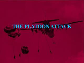 THE PLATOON ATTACK