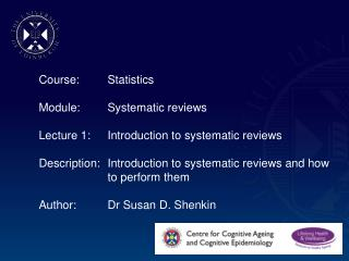 Course:	Statistics Module:	Systematic reviews Lecture 1:	Introduction to s ystematic reviews