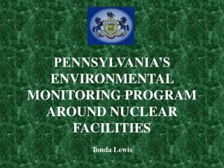 PENNSYLVANIA'S ENVIRONMENTAL MONITORING PROGRAM AROUND NUCLEAR FACILITIES