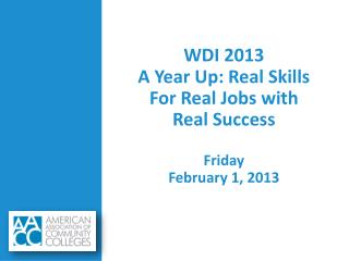 WDI 2013 A Year Up: Real Skills For Real Jobs with  Real Success Friday February 1, 2013