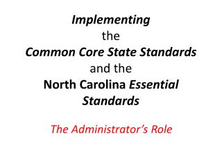 Implementing the Common Core State Standards and the  North Carolina  Essential Standards