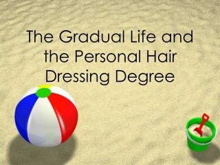 The Gradual Life and the Personal Hair Dressing Degree