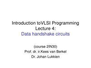 Introduction toVLSI Programming Lecture 4:  Data handshake circuits