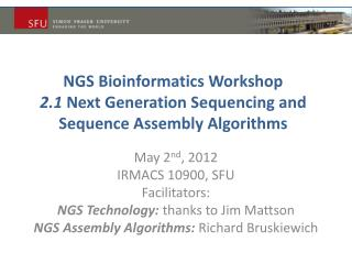 NGS Bioinformatics Workshop 2.1  Next Generation Sequencing and Sequence Assembly  Algorithms