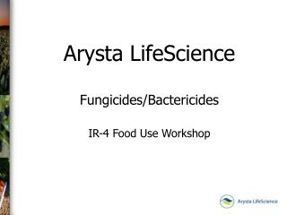 Arysta LifeScience Fungicides/Bactericides IR-4 Food Use Workshop