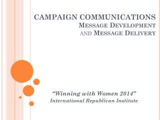 CAMPAIGN  C OMMUNICATIONS Message Development  and  Message  Delivery