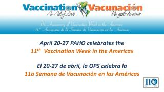 April 20-27 PAHO celebrates the  11 th Vaccination Week in the Americas