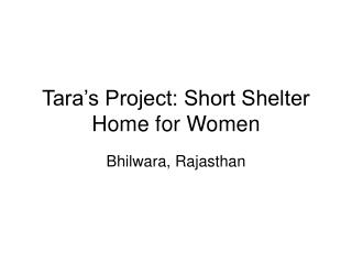 Tara's Project: Short Shelter Home for Women