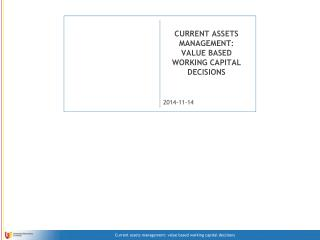 CURRENT ASSETS MANAGEMENT: VALUE BASED WORKING CAPITAL DECISIONS