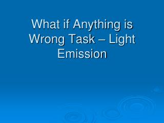 What if Anything is Wrong Task – Light Emission