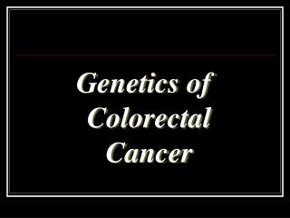 Genetics of Colorectal Cancer