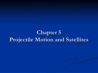 Chapter 5 Projectile Motion and Satellites