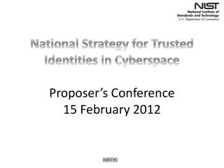 National Strategy for Trusted Identities in Cyberspace Proposer's Conference 15 February 2012