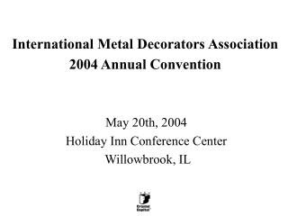International Metal Decorators Association 2004 Annual Convention