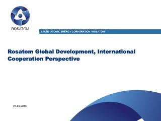 Rosatom  Global Development, International Cooperation Perspective