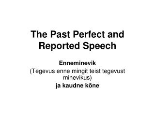 The Past Perfect and Reported Speech