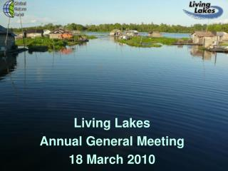 Living Lakes Annual General Meeting 18  March 2010
