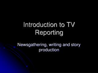 Introduction to TV Reporting