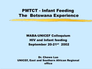 PMTCT - Infant Feeding   The  Botswana Experience