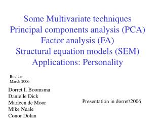 Some Multivariate techniques Principal components analysis (PCA) Factor analysis (FA) Structural equation models (SEM) A