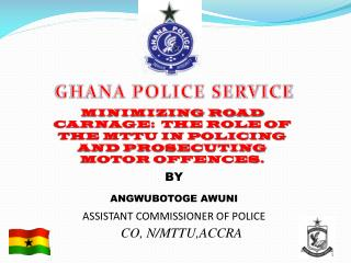 MINIMIZING ROAD CARNAGE:  THE ROLE OF THE MTTU IN POLICING AND PROSECUTING MOTOR OFFENCES.
