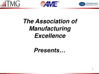 The Association of Manufacturing  Excellence Presents…