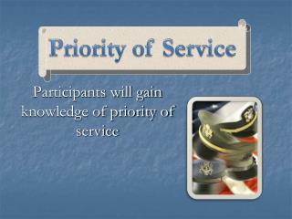 Participants will gain knowledge of priority of service