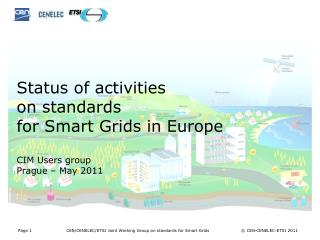 Status of activities on standards  for Smart Grids in Europe CIM Users group Prague – May 2011