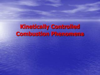 Kinetically Controlled Combustion Phenomena