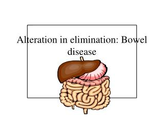 Alteration in elimination: Bowel disease