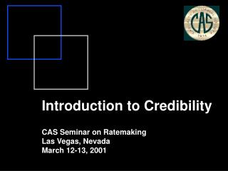 Introduction to Credibility CAS Seminar on Ratemaking Las Vegas, Nevada March 12-13, 2001