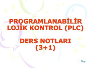 PROGRAMLANABİLİR LOJİK KONTROL (PLC) DERS NOTLARI (3+1)