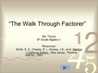 """The Walk Through Factorer"""