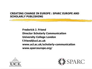 CREATING CHANGE IN EUROPE : SPARC EUROPE AND SCHOLARLY PUBLISHING