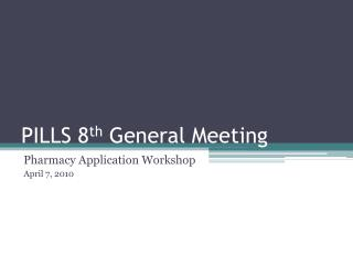 PILLS 8 th  General Meeting