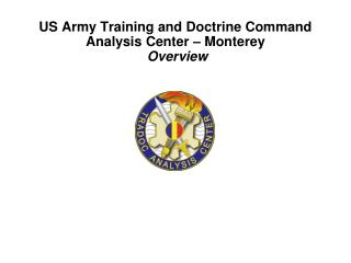 US Army Training and Doctrine Command  Analysis Center – Monterey Overview
