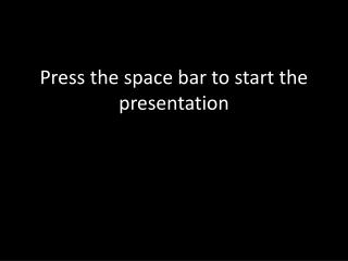 Press the space bar to start the presentation