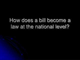 How does a bill become a law at the national level?