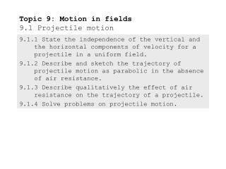 Topic 9: Motion in fields 9.1 Projectile motion