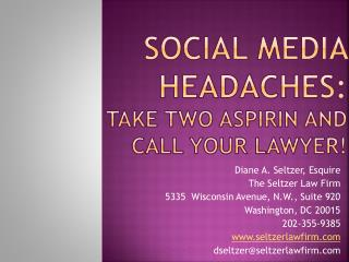 Social Media Headaches: Take two aspirin and call your lawyer!