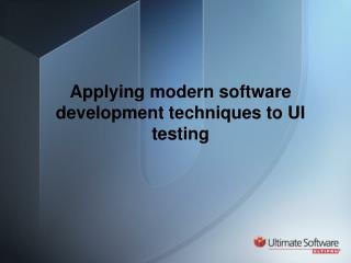 Applying modern software development techniques to UI testing