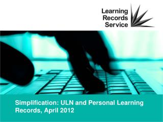 Simplification: ULN and Personal Learning Records, April 2012
