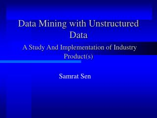 Data Mining with Unstructured Data A Study And Implementation of Industry Product(s)