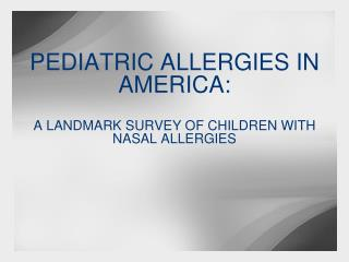 PEDIATRIC ALLERGIES IN AMERICA:  A LANDMARK SURVEY OF CHILDREN WITH NASAL ALLERGIES