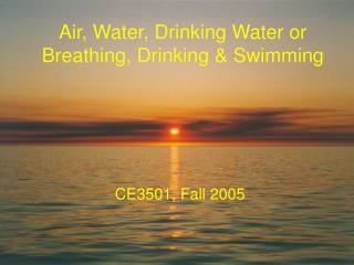 Air, Water, Drinking Water or Breathing, Drinking & Swimming