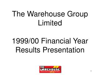 The Warehouse Group Limited 1999/00 Financial Year  Results Presentation