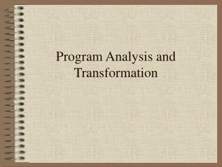 Program Analysis and Transformation